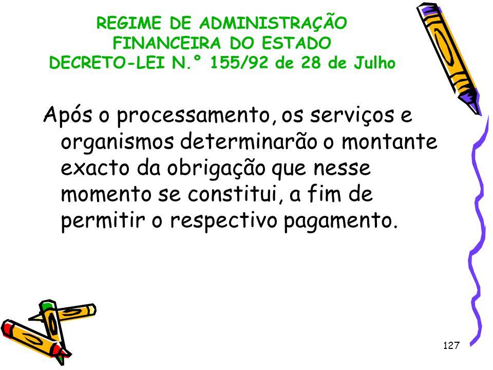 127 REGIME DE ADMINISTRAÇÃO FINANCEIRA DO ESTADO DECRETO-LEI N.° 155/92 de 28 de Julho Após o processamento, os serviços e organismos determinarão o m