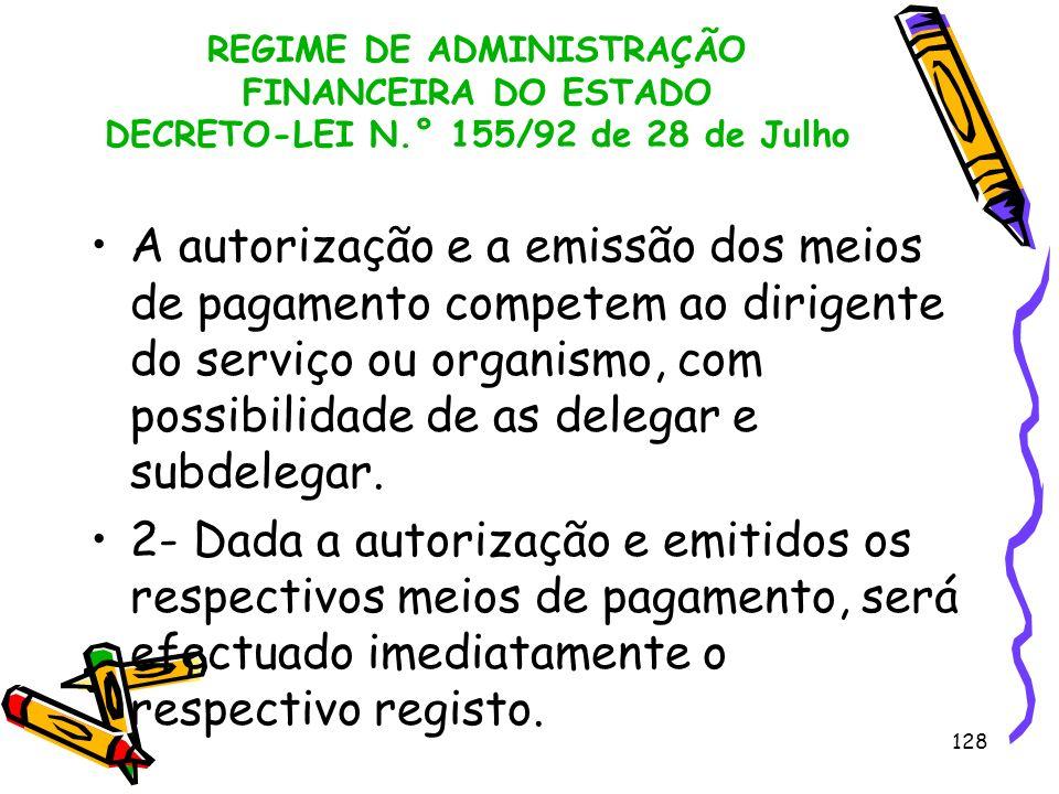 128 REGIME DE ADMINISTRAÇÃO FINANCEIRA DO ESTADO DECRETO-LEI N.° 155/92 de 28 de Julho A autorização e a emissão dos meios de pagamento competem ao di