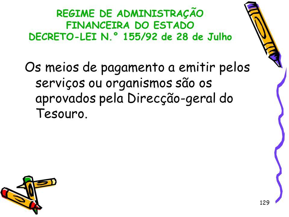 129 REGIME DE ADMINISTRAÇÃO FINANCEIRA DO ESTADO DECRETO-LEI N.° 155/92 de 28 de Julho Os meios de pagamento a emitir pelos serviços ou organismos são