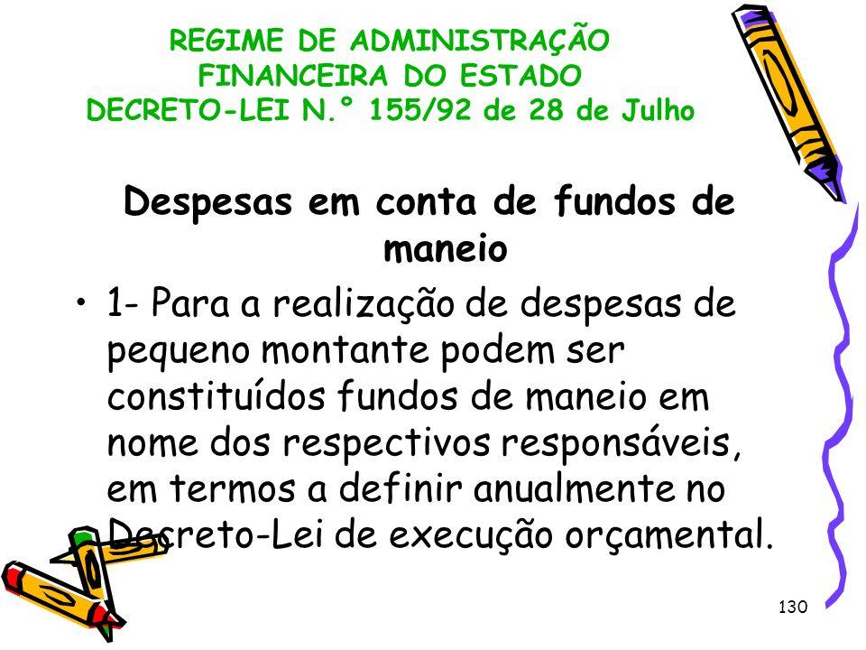 130 REGIME DE ADMINISTRAÇÃO FINANCEIRA DO ESTADO DECRETO-LEI N.° 155/92 de 28 de Julho Despesas em conta de fundos de maneio 1- Para a realização de d
