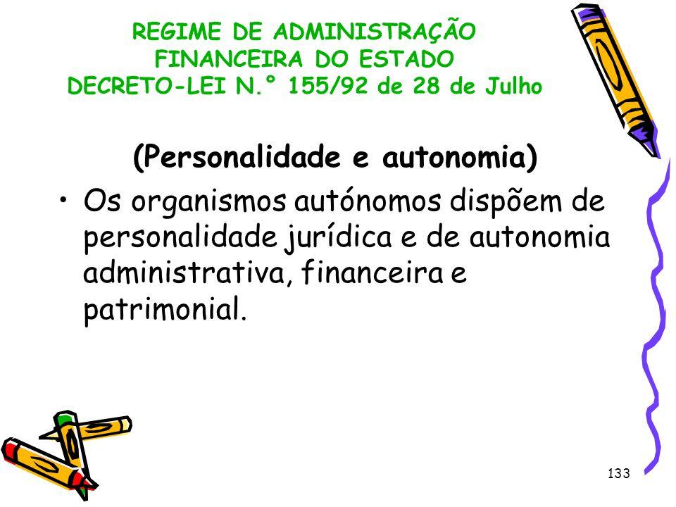 133 REGIME DE ADMINISTRAÇÃO FINANCEIRA DO ESTADO DECRETO-LEI N.° 155/92 de 28 de Julho (Personalidade e autonomia) Os organismos autónomos dispõem de