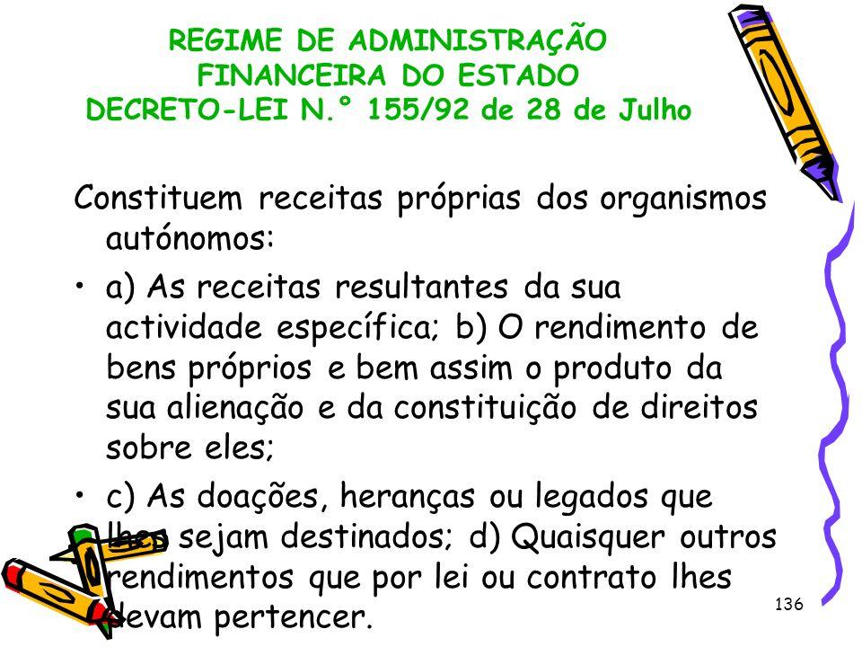 136 REGIME DE ADMINISTRAÇÃO FINANCEIRA DO ESTADO DECRETO-LEI N.° 155/92 de 28 de Julho Constituem receitas próprias dos organismos autónomos: a) As re