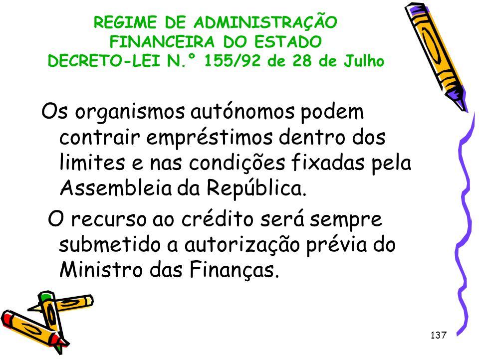 137 REGIME DE ADMINISTRAÇÃO FINANCEIRA DO ESTADO DECRETO-LEI N.° 155/92 de 28 de Julho Os organismos autónomos podem contrair empréstimos dentro dos l