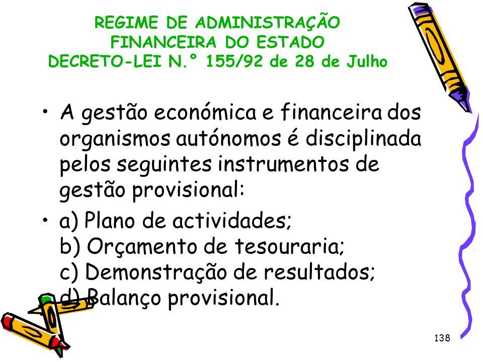 138 REGIME DE ADMINISTRAÇÃO FINANCEIRA DO ESTADO DECRETO-LEI N.° 155/92 de 28 de Julho A gestão económica e financeira dos organismos autónomos é disc