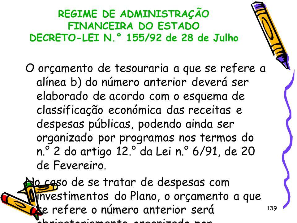 139 REGIME DE ADMINISTRAÇÃO FINANCEIRA DO ESTADO DECRETO-LEI N.° 155/92 de 28 de Julho O orçamento de tesouraria a que se refere a alínea b) do número