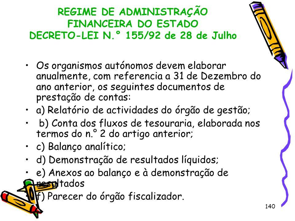 140 REGIME DE ADMINISTRAÇÃO FINANCEIRA DO ESTADO DECRETO-LEI N.° 155/92 de 28 de Julho Os organismos autónomos devem elaborar anualmente, com referenc