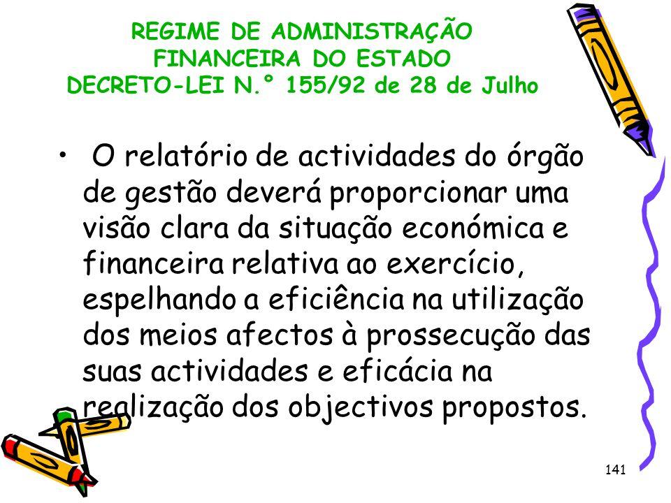141 REGIME DE ADMINISTRAÇÃO FINANCEIRA DO ESTADO DECRETO-LEI N.° 155/92 de 28 de Julho O relatório de actividades do órgão de gestão deverá proporcion