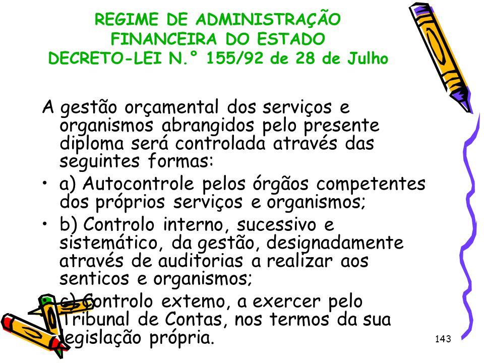143 REGIME DE ADMINISTRAÇÃO FINANCEIRA DO ESTADO DECRETO-LEI N.° 155/92 de 28 de Julho A gestão orçamental dos serviços e organismos abrangidos pelo p