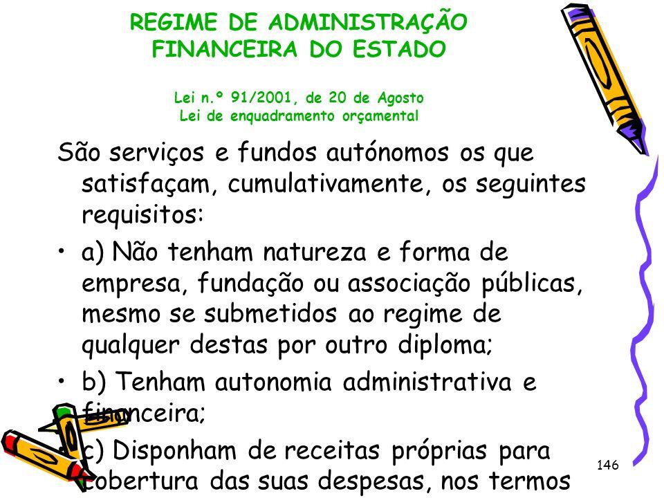 146 REGIME DE ADMINISTRAÇÃO FINANCEIRA DO ESTADO Lei n.º 91/2001, de 20 de Agosto Lei de enquadramento orçamental São serviços e fundos autónomos os q