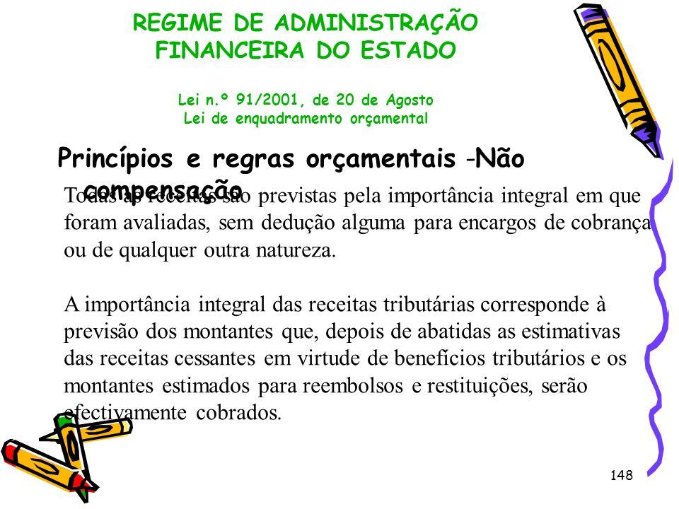 148 REGIME DE ADMINISTRAÇÃO FINANCEIRA DO ESTADO Lei n.º 91/2001, de 20 de Agosto Lei de enquadramento orçamental Princípios e regras orçamentais -Não