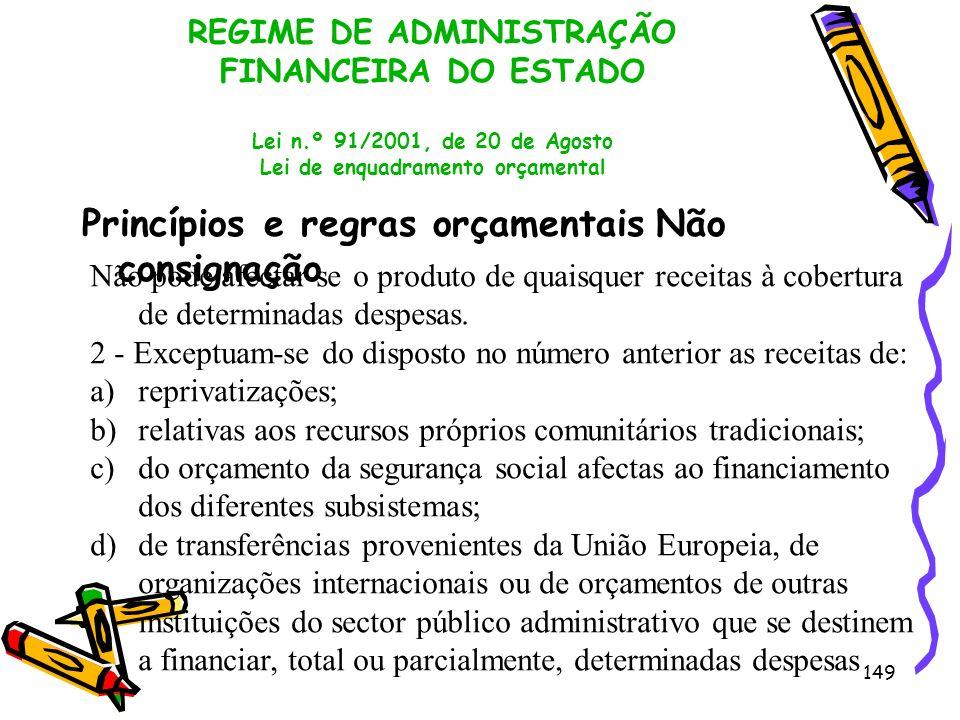 149 REGIME DE ADMINISTRAÇÃO FINANCEIRA DO ESTADO Lei n.º 91/2001, de 20 de Agosto Lei de enquadramento orçamental Princípios e regras orçamentais Não