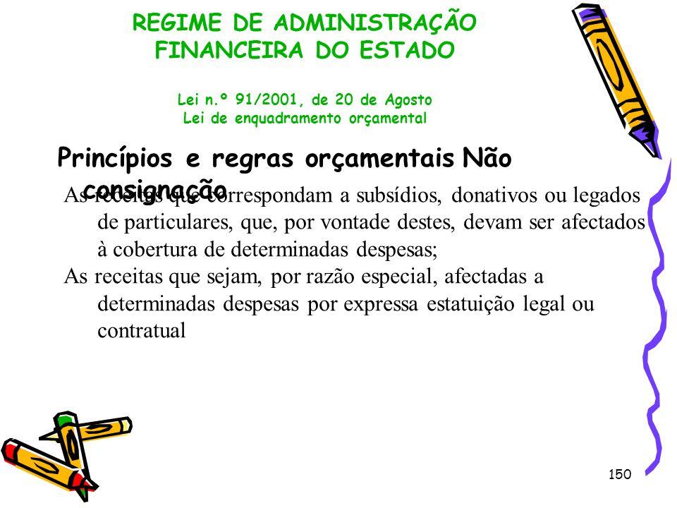 150 REGIME DE ADMINISTRAÇÃO FINANCEIRA DO ESTADO Lei n.º 91/2001, de 20 de Agosto Lei de enquadramento orçamental Princípios e regras orçamentais Não