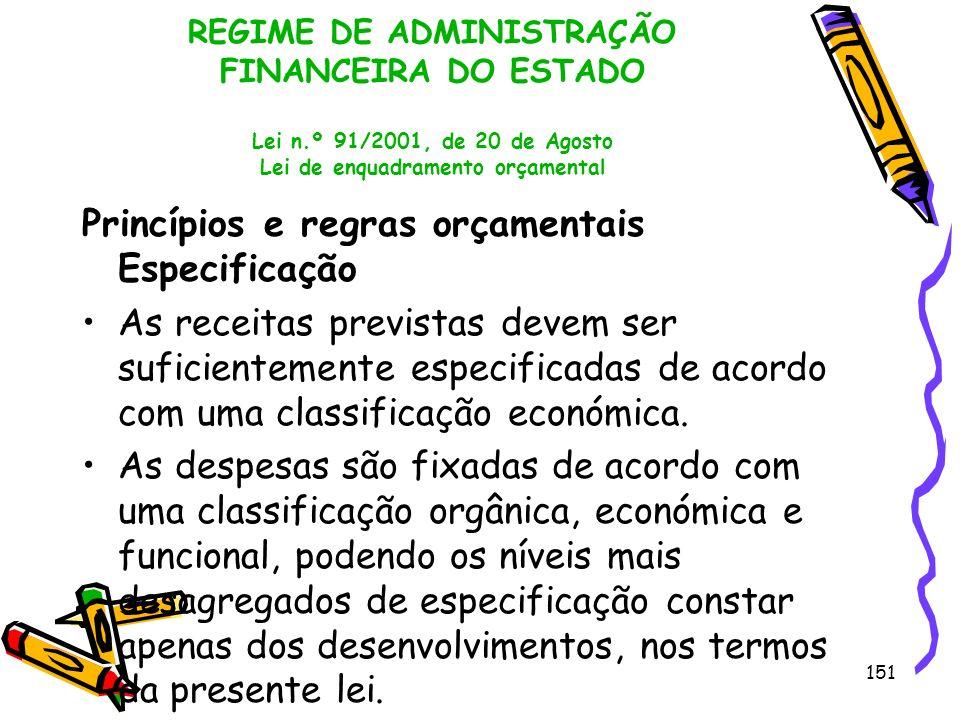 151 REGIME DE ADMINISTRAÇÃO FINANCEIRA DO ESTADO Lei n.º 91/2001, de 20 de Agosto Lei de enquadramento orçamental Princípios e regras orçamentais Espe