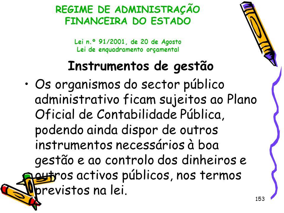 153 REGIME DE ADMINISTRAÇÃO FINANCEIRA DO ESTADO Lei n.º 91/2001, de 20 de Agosto Lei de enquadramento orçamental Instrumentos de gestão Os organismos