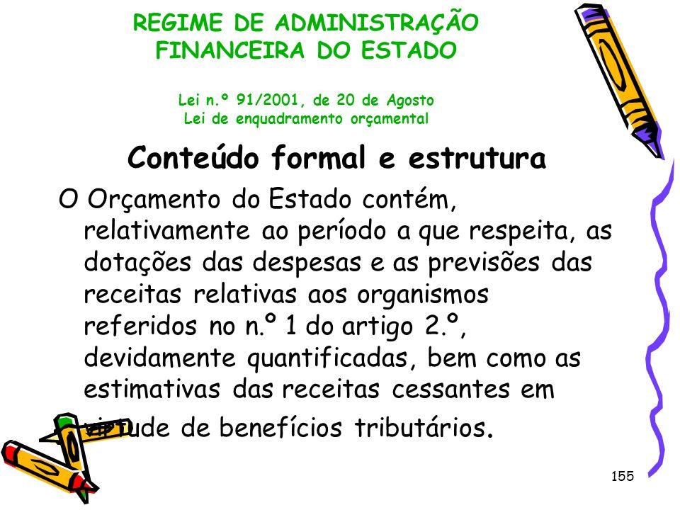 155 REGIME DE ADMINISTRAÇÃO FINANCEIRA DO ESTADO Lei n.º 91/2001, de 20 de Agosto Lei de enquadramento orçamental Conteúdo formal e estrutura O Orçame
