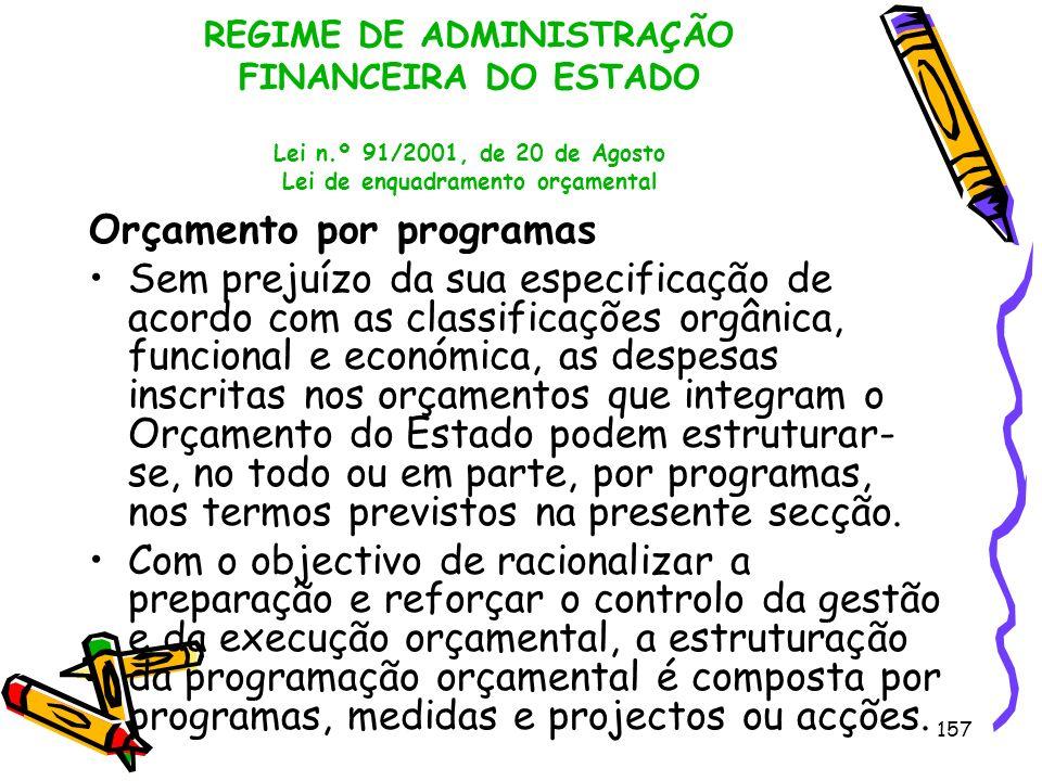 157 REGIME DE ADMINISTRAÇÃO FINANCEIRA DO ESTADO Lei n.º 91/2001, de 20 de Agosto Lei de enquadramento orçamental Orçamento por programas Sem prejuízo