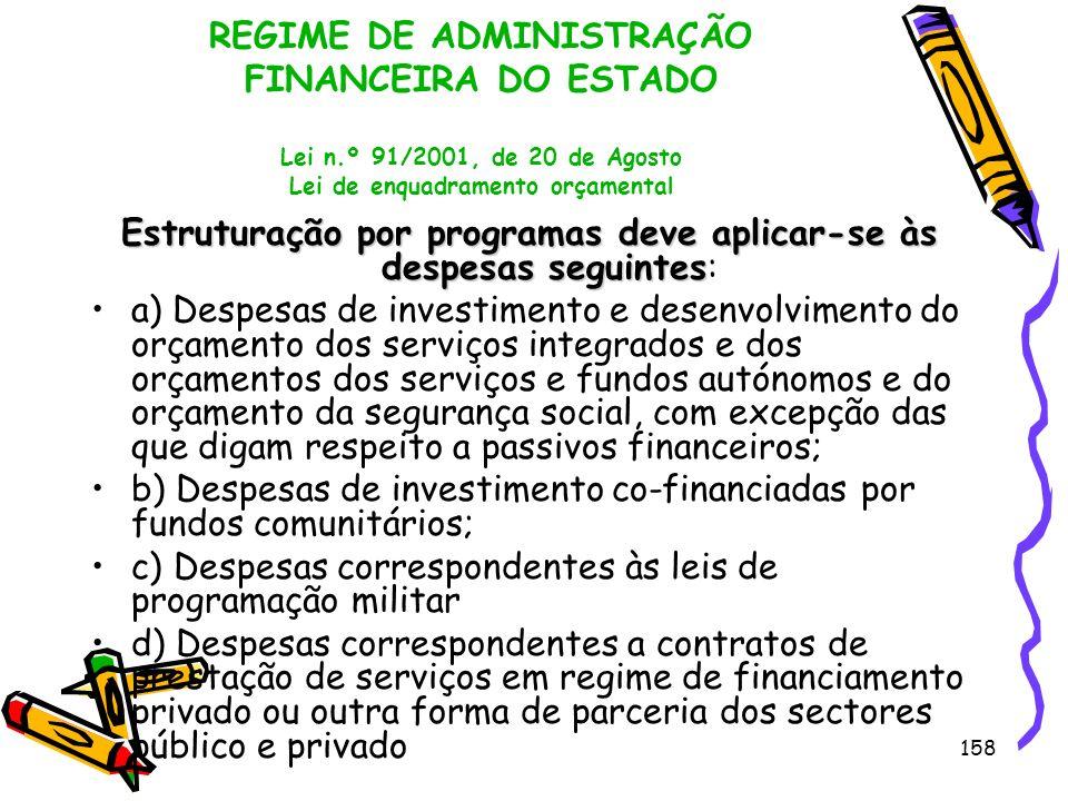 158 REGIME DE ADMINISTRAÇÃO FINANCEIRA DO ESTADO Lei n.º 91/2001, de 20 de Agosto Lei de enquadramento orçamental Estruturação por programas deve apli