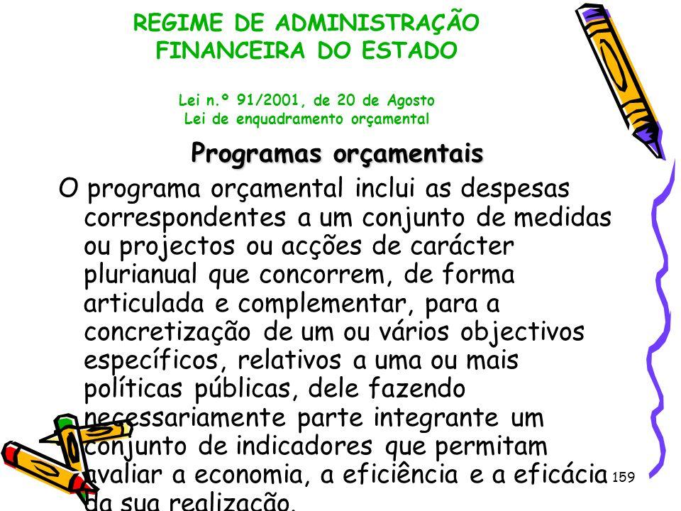 159 REGIME DE ADMINISTRAÇÃO FINANCEIRA DO ESTADO Lei n.º 91/2001, de 20 de Agosto Lei de enquadramento orçamental Programas orçamentais O programa orç