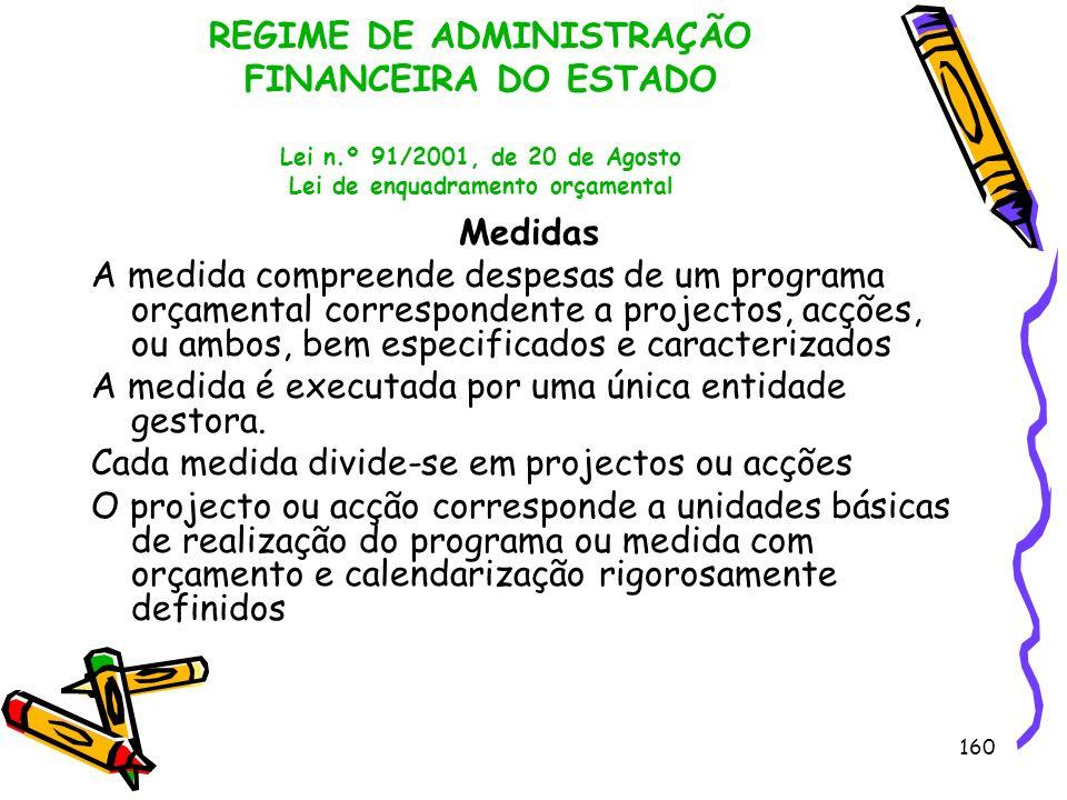 160 REGIME DE ADMINISTRAÇÃO FINANCEIRA DO ESTADO Lei n.º 91/2001, de 20 de Agosto Lei de enquadramento orçamental Medidas A medida compreende despesas