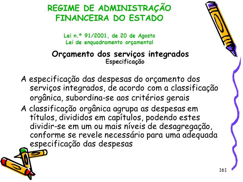 161 REGIME DE ADMINISTRAÇÃO FINANCEIRA DO ESTADO Lei n.º 91/2001, de 20 de Agosto Lei de enquadramento orçamental Orçamento dos serviços integrados Es