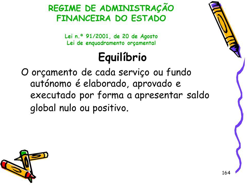 164 REGIME DE ADMINISTRAÇÃO FINANCEIRA DO ESTADO Lei n.º 91/2001, de 20 de Agosto Lei de enquadramento orçamental Equilíbrio O orçamento de cada servi