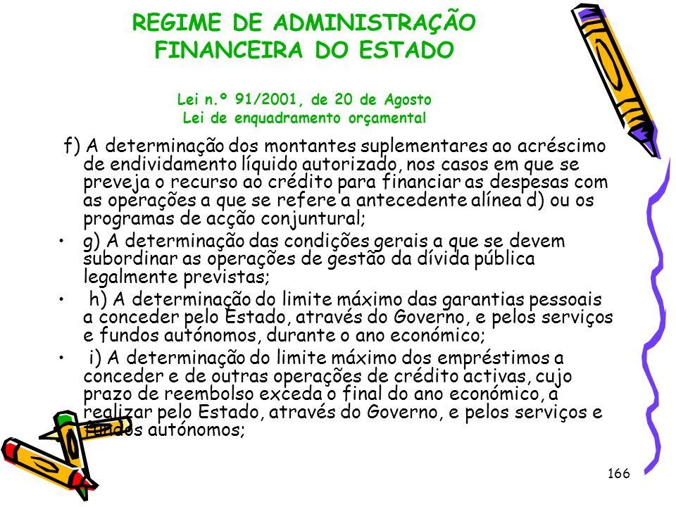 166 REGIME DE ADMINISTRAÇÃO FINANCEIRA DO ESTADO Lei n.º 91/2001, de 20 de Agosto Lei de enquadramento orçamental f) A determinação dos montantes supl