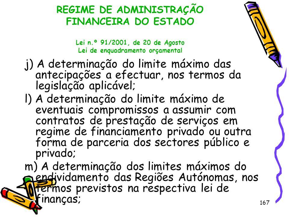 167 REGIME DE ADMINISTRAÇÃO FINANCEIRA DO ESTADO Lei n.º 91/2001, de 20 de Agosto Lei de enquadramento orçamental j) A determinação do limite máximo d