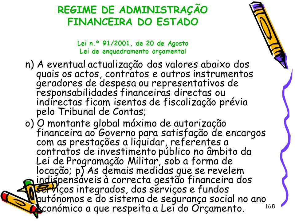168 REGIME DE ADMINISTRAÇÃO FINANCEIRA DO ESTADO Lei n.º 91/2001, de 20 de Agosto Lei de enquadramento orçamental n) A eventual actualização dos valor