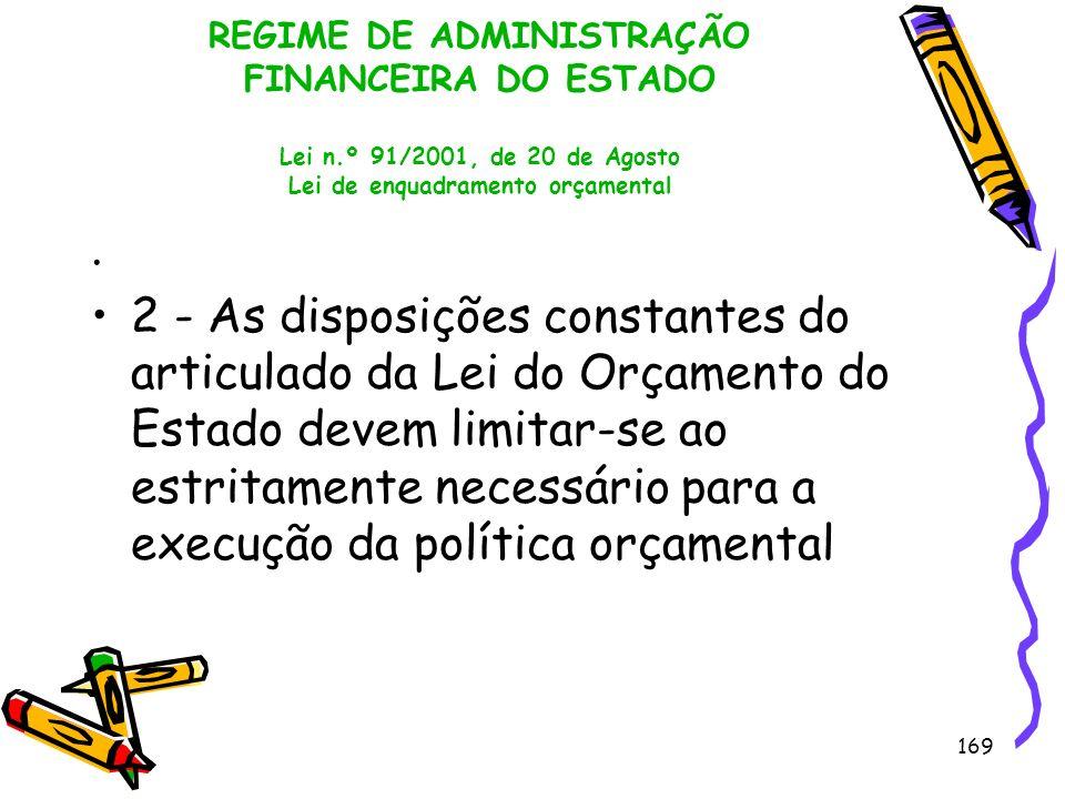 169 REGIME DE ADMINISTRAÇÃO FINANCEIRA DO ESTADO Lei n.º 91/2001, de 20 de Agosto Lei de enquadramento orçamental. 2 - As disposições constantes do ar