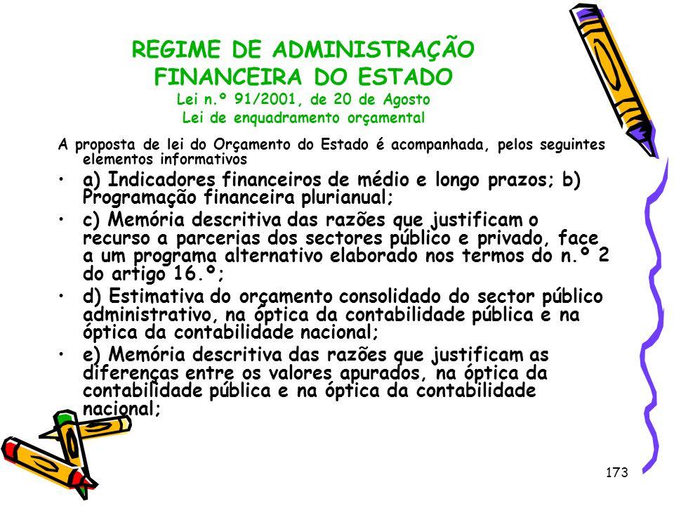 173 REGIME DE ADMINISTRAÇÃO FINANCEIRA DO ESTADO Lei n.º 91/2001, de 20 de Agosto Lei de enquadramento orçamental A proposta de lei do Orçamento do Es