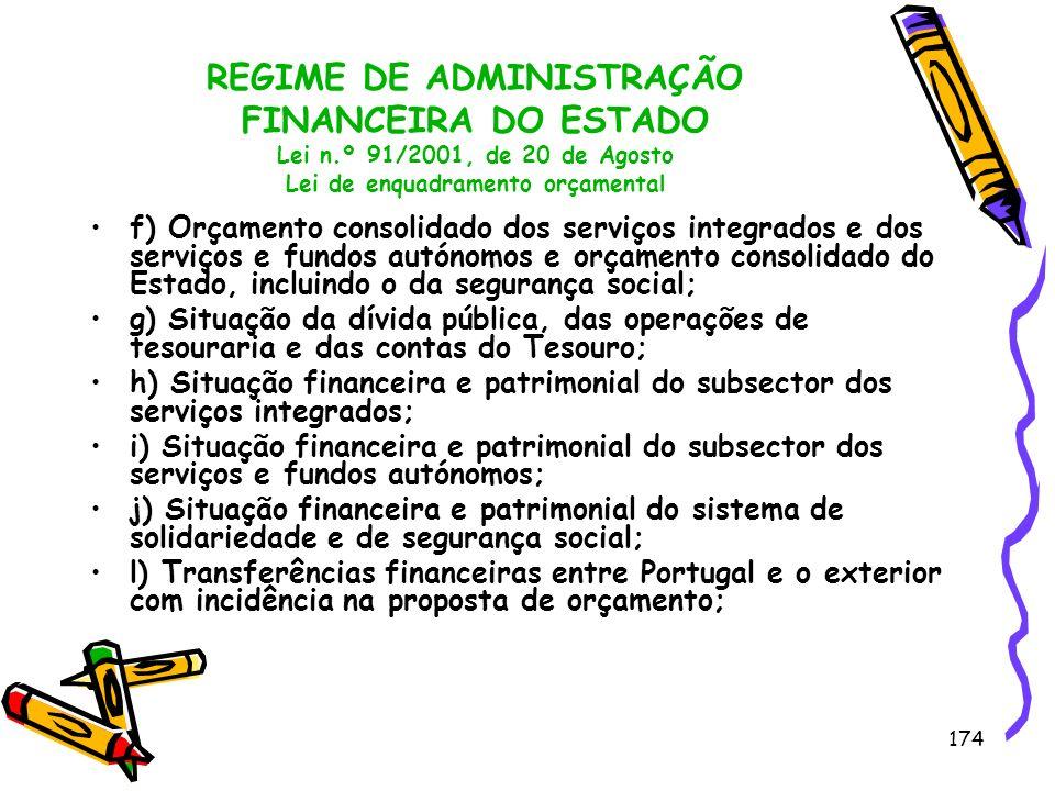 174 REGIME DE ADMINISTRAÇÃO FINANCEIRA DO ESTADO Lei n.º 91/2001, de 20 de Agosto Lei de enquadramento orçamental f) Orçamento consolidado dos serviço