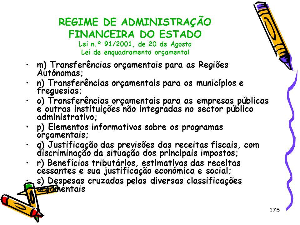 175 REGIME DE ADMINISTRAÇÃO FINANCEIRA DO ESTADO Lei n.º 91/2001, de 20 de Agosto Lei de enquadramento orçamental m) Transferências orçamentais para a