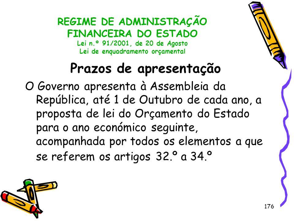 176 REGIME DE ADMINISTRAÇÃO FINANCEIRA DO ESTADO Lei n.º 91/2001, de 20 de Agosto Lei de enquadramento orçamental Prazos de apresentação O Governo apr
