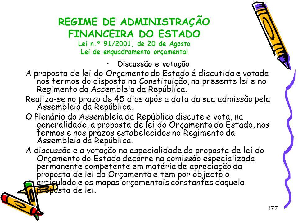 177 REGIME DE ADMINISTRAÇÃO FINANCEIRA DO ESTADO Lei n.º 91/2001, de 20 de Agosto Lei de enquadramento orçamental Discussão e votação A proposta de le