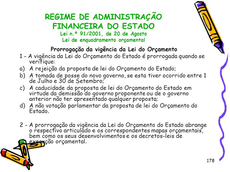 178 REGIME DE ADMINISTRAÇÃO FINANCEIRA DO ESTADO Lei n.º 91/2001, de 20 de Agosto Lei de enquadramento orçamental Prorrogação da vigência da Lei do Or