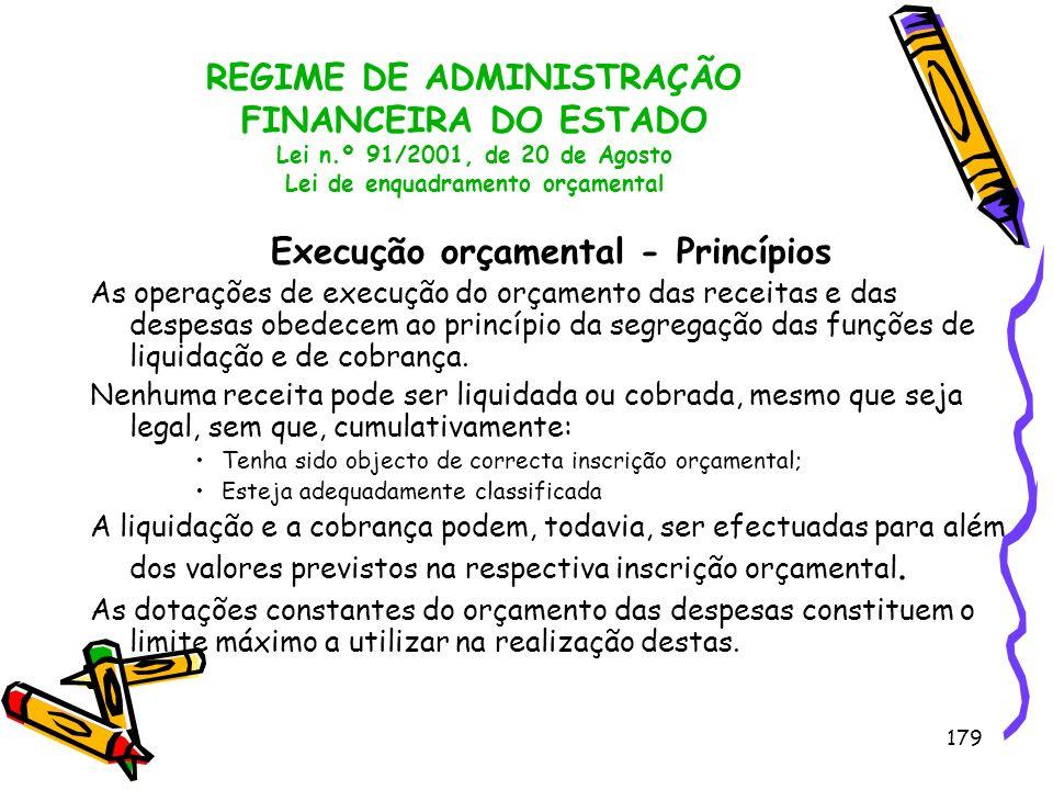 179 REGIME DE ADMINISTRAÇÃO FINANCEIRA DO ESTADO Lei n.º 91/2001, de 20 de Agosto Lei de enquadramento orçamental Execução orçamental - Princípios As