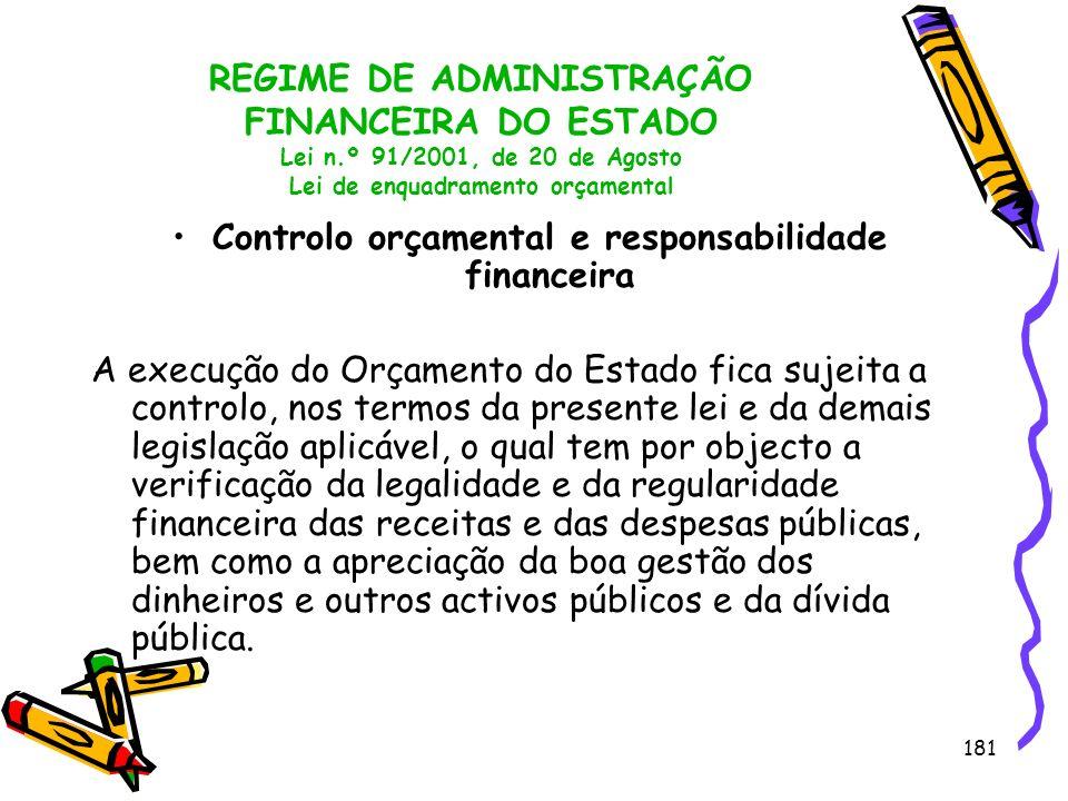 181 REGIME DE ADMINISTRAÇÃO FINANCEIRA DO ESTADO Lei n.º 91/2001, de 20 de Agosto Lei de enquadramento orçamental Controlo orçamental e responsabilida