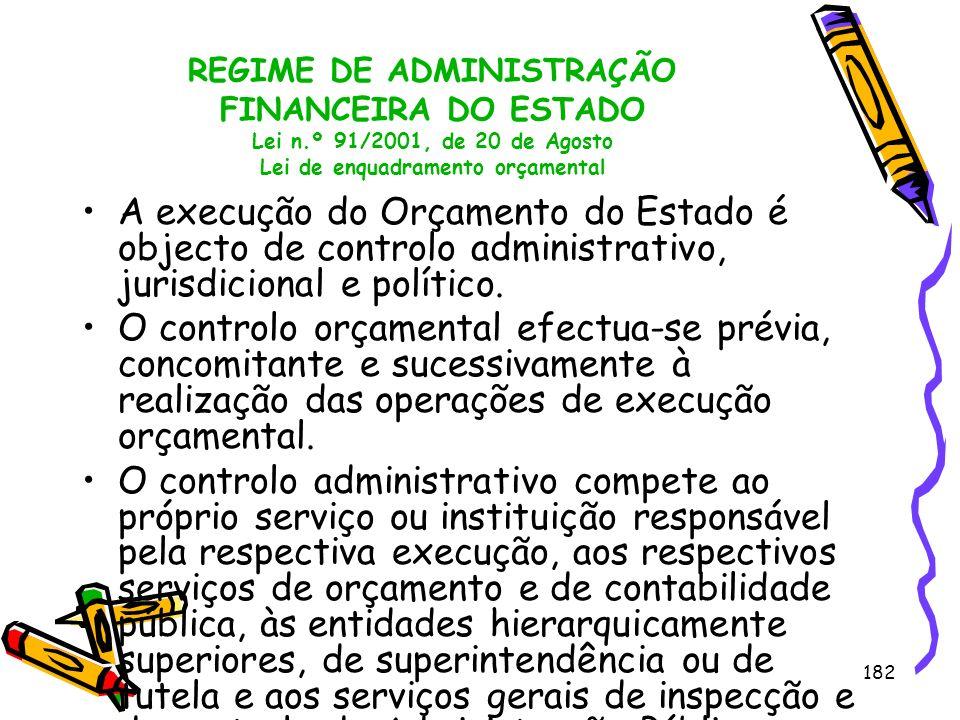 182 REGIME DE ADMINISTRAÇÃO FINANCEIRA DO ESTADO Lei n.º 91/2001, de 20 de Agosto Lei de enquadramento orçamental A execução do Orçamento do Estado é