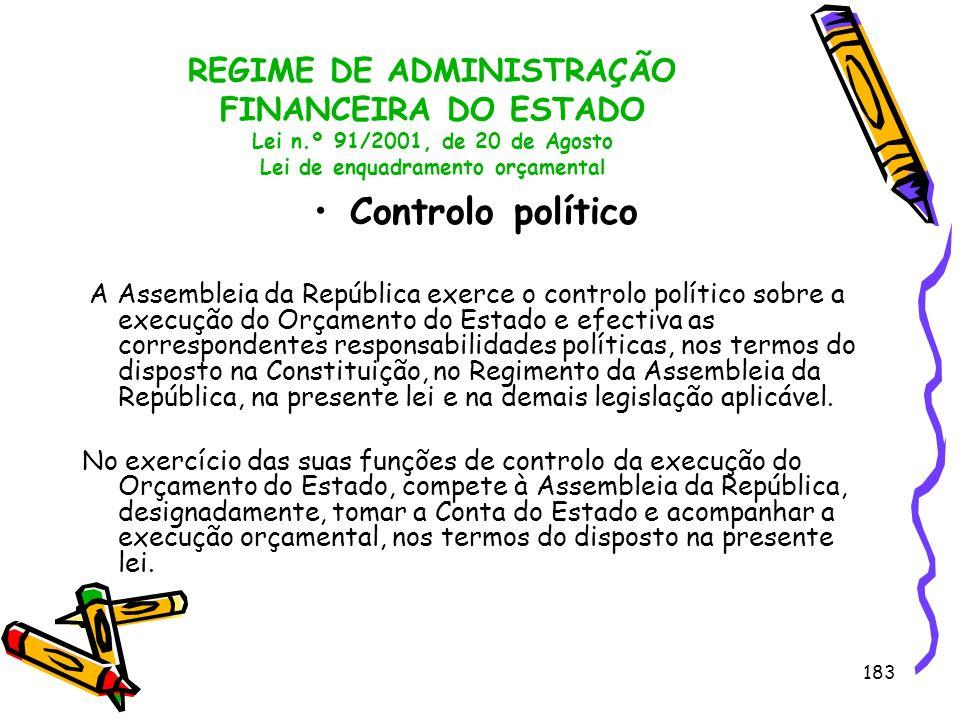 183 REGIME DE ADMINISTRAÇÃO FINANCEIRA DO ESTADO Lei n.º 91/2001, de 20 de Agosto Lei de enquadramento orçamental Controlo político A Assembleia da Re