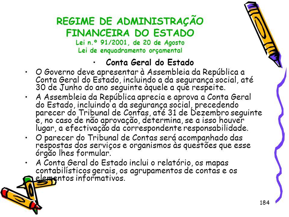 184 REGIME DE ADMINISTRAÇÃO FINANCEIRA DO ESTADO Lei n.º 91/2001, de 20 de Agosto Lei de enquadramento orçamental Conta Geral do Estado O Governo deve