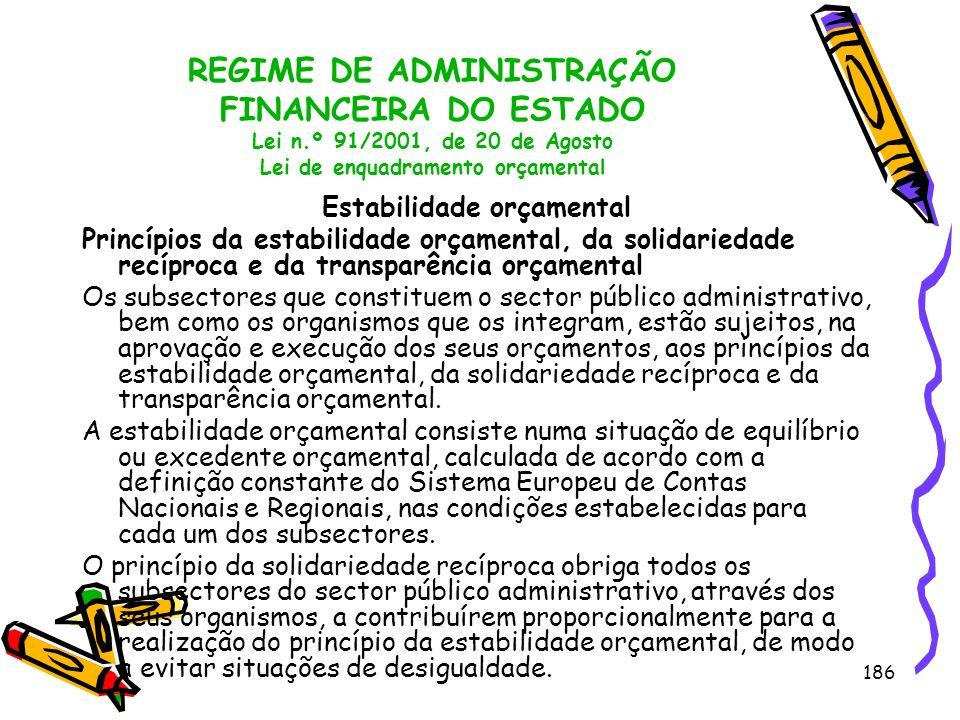 186 REGIME DE ADMINISTRAÇÃO FINANCEIRA DO ESTADO Lei n.º 91/2001, de 20 de Agosto Lei de enquadramento orçamental Estabilidade orçamental Princípios d