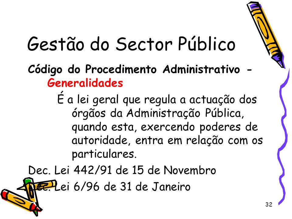 32 Gestão do Sector Público Código do Procedimento Administrativo - Generalidades É a lei geral que regula a actuação dos órgãos da Administração Públ