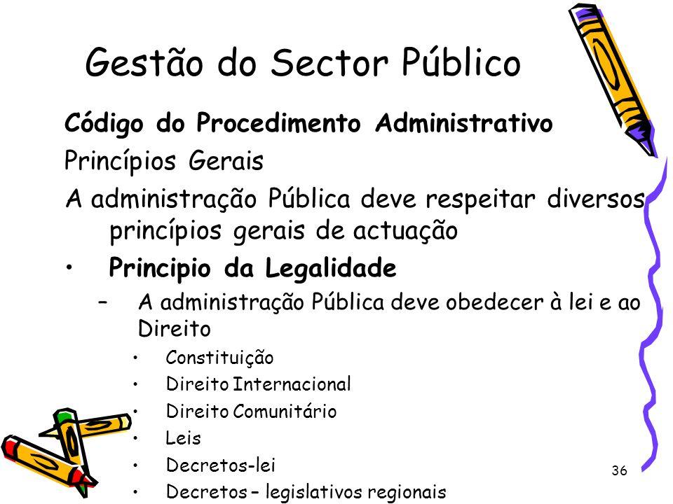 36 Gestão do Sector Público Código do Procedimento Administrativo Princípios Gerais A administração Pública deve respeitar diversos princípios gerais