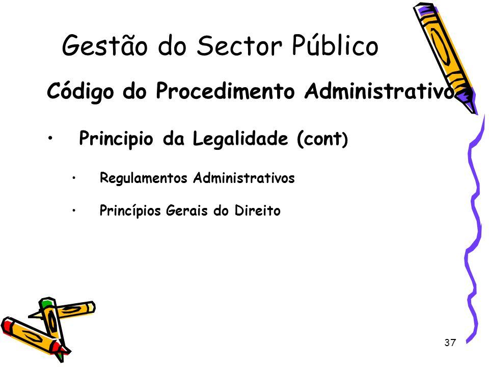 37 Gestão do Sector Público Código do Procedimento Administrativo Principio da Legalidade (cont ) Regulamentos Administrativos Princípios Gerais do Di