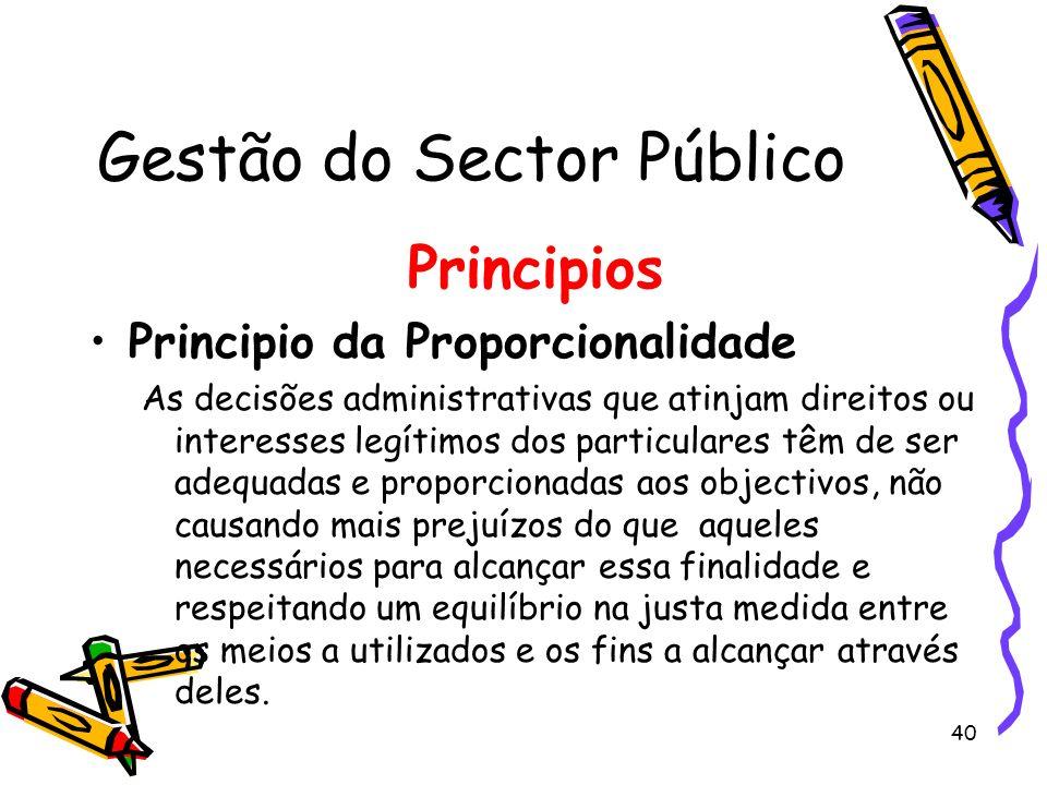 40 Gestão do Sector Público Principios Principio da Proporcionalidade As decisões administrativas que atinjam direitos ou interesses legítimos dos par