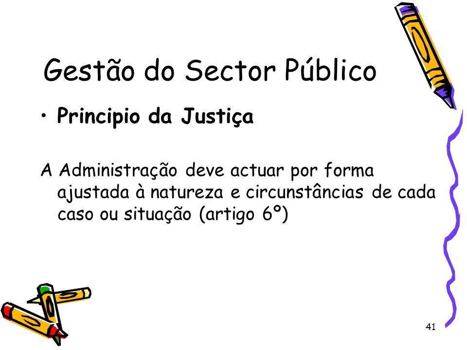 41 Gestão do Sector Público Principio da Justiça A Administração deve actuar por forma ajustada à natureza e circunstâncias de cada caso ou situação (
