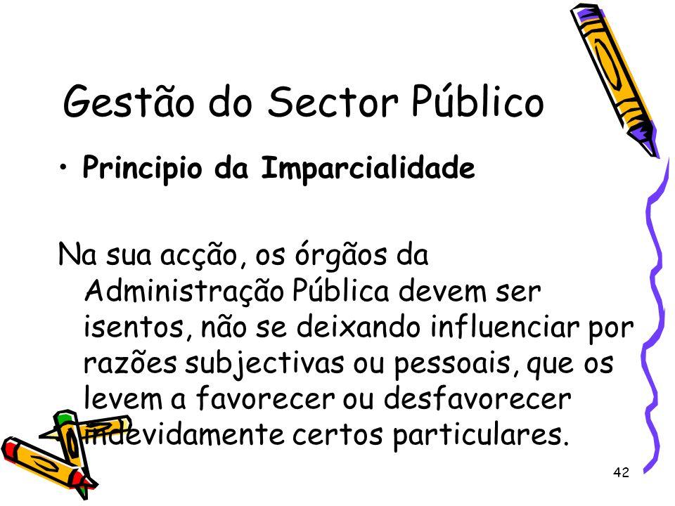 42 Gestão do Sector Público Principio da Imparcialidade Na sua acção, os órgãos da Administração Pública devem ser isentos, não se deixando influencia