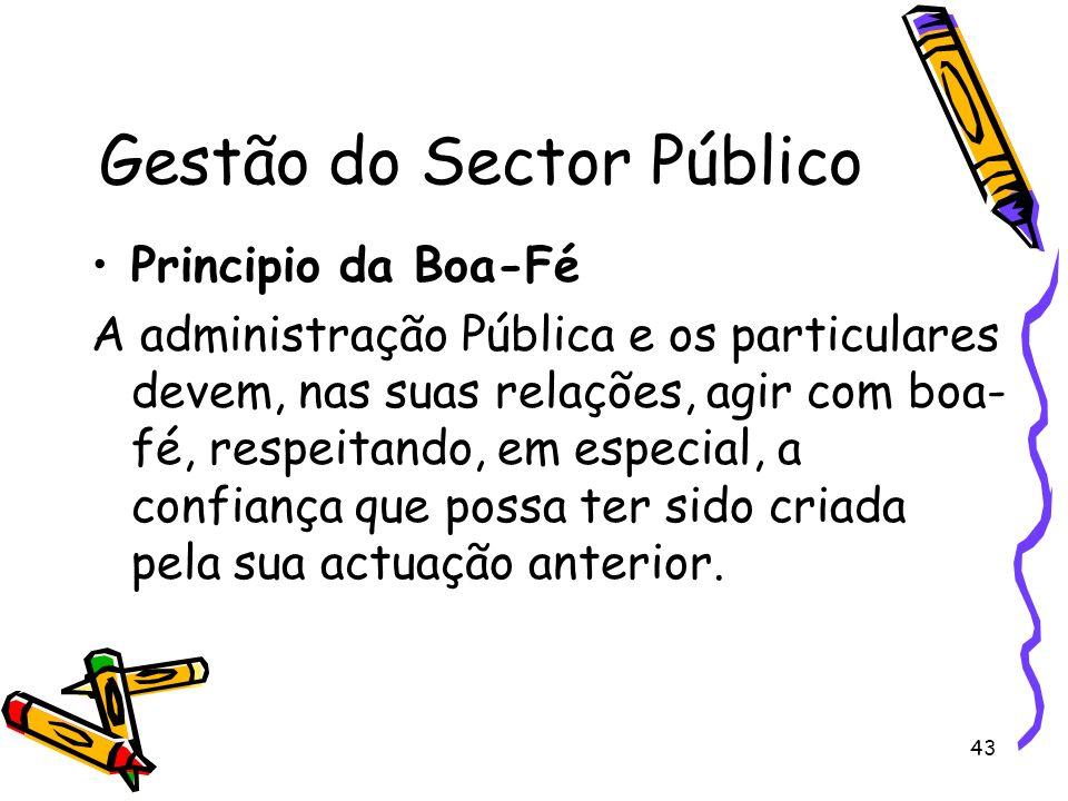 43 Gestão do Sector Público Principio da Boa-Fé A administração Pública e os particulares devem, nas suas relações, agir com boa- fé, respeitando, em