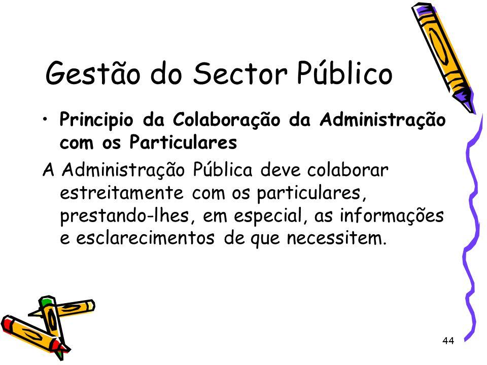 44 Gestão do Sector Público Principio da Colaboração da Administração com os Particulares A Administração Pública deve colaborar estreitamente com os