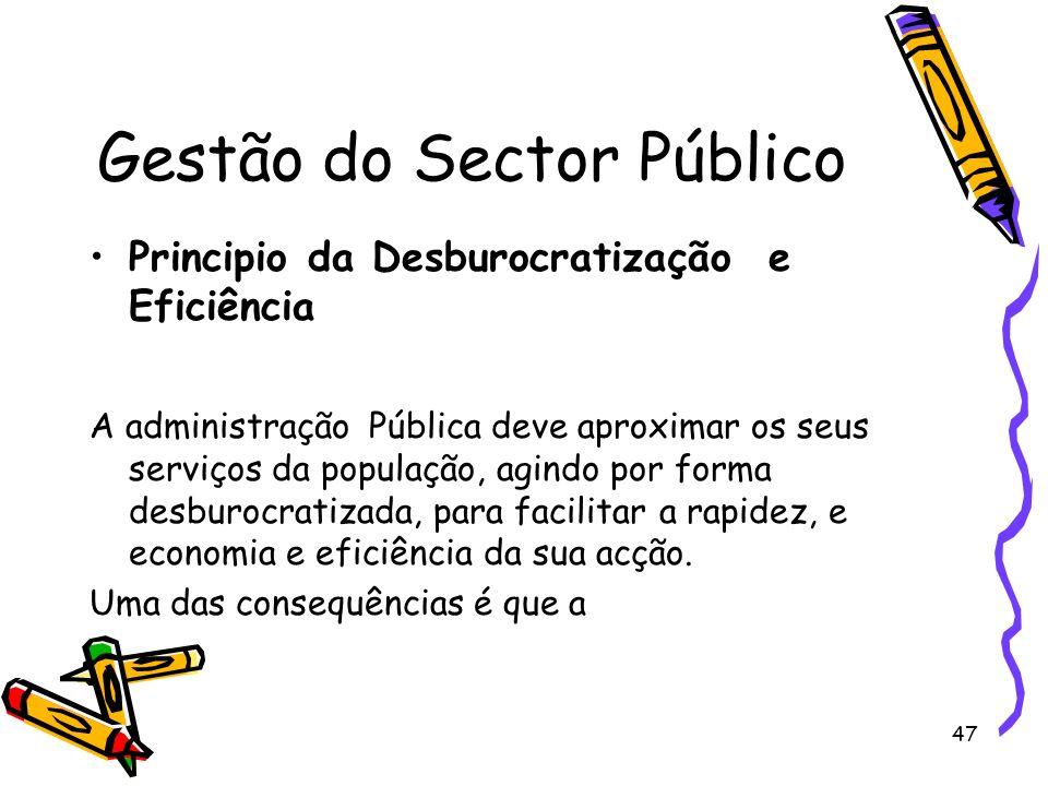 47 Gestão do Sector Público Principio da Desburocratização e Eficiência A administração Pública deve aproximar os seus serviços da população, agindo p